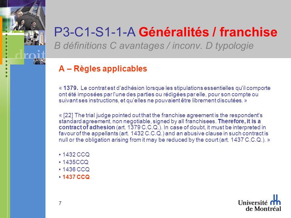 7 P3-C1-S1-1-A Généralités / franchise B définitions C avantages / inconv. D typologie A – Règles applicables « 1379. Le contrat est d'adhésion lorsqu
