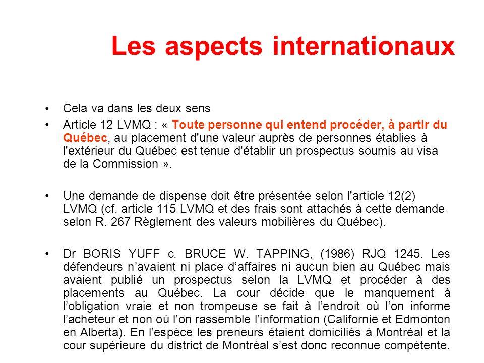 Les aspects internationaux Cela va dans les deux sens Article 12 LVMQ : « Toute personne qui entend procéder, à partir du Québec, au placement d'une v