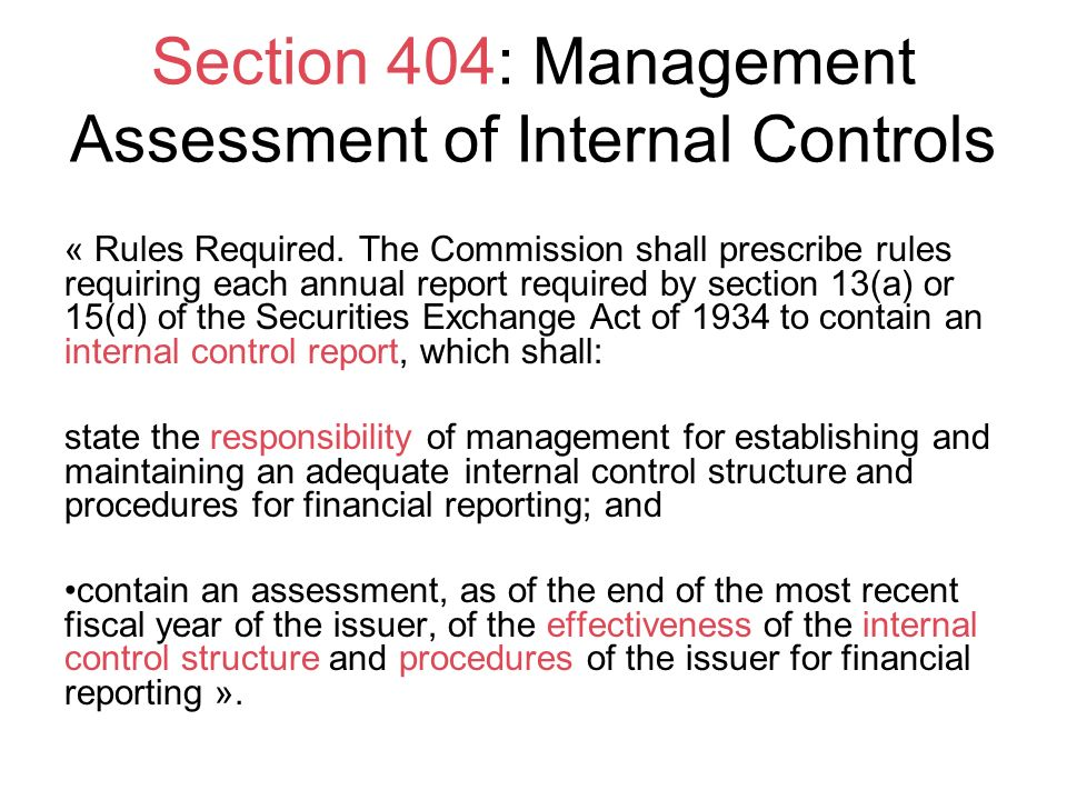 Section 404: Management Assessment of Internal Controls « Rules Required. The Commission shall prescribe rules requiring each annual report required b