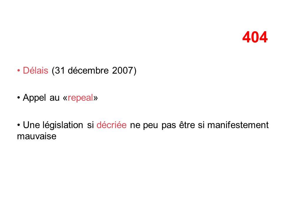 404 Délais (31 décembre 2007) Appel au «repeal» Une législation si décriée ne peu pas être si manifestement mauvaise