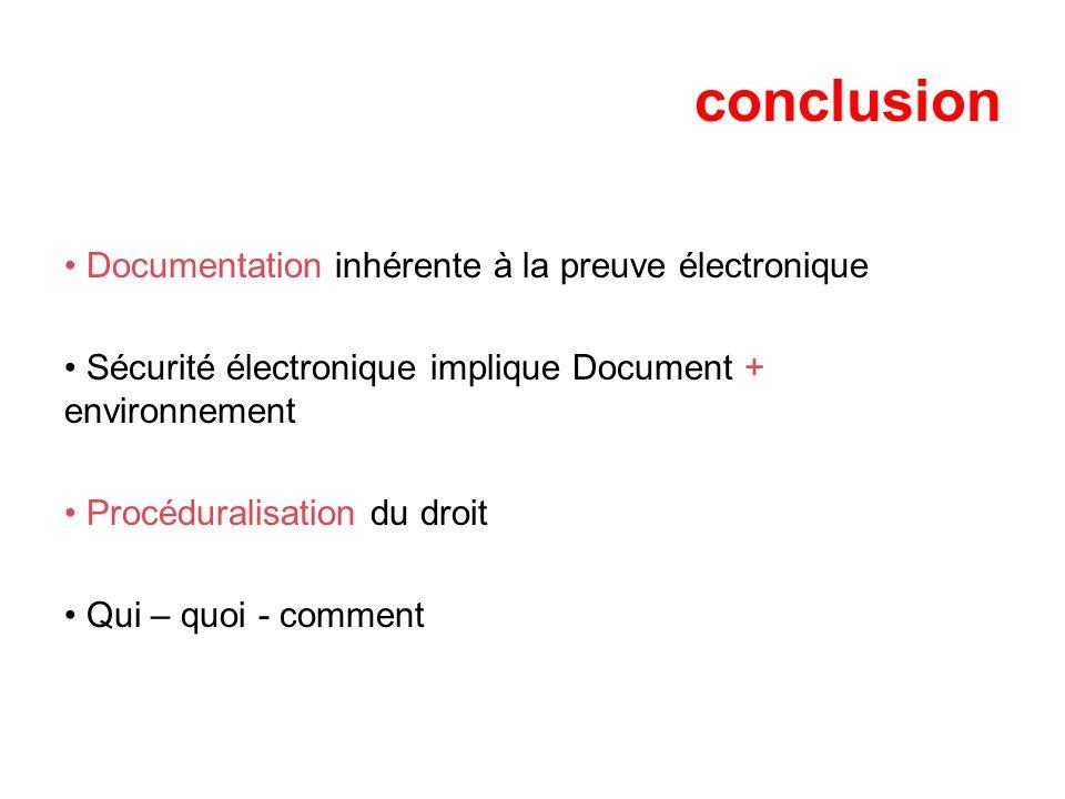 conclusion Documentation inhérente à la preuve électronique Sécurité électronique implique Document + environnement Procéduralisation du droit Qui – q