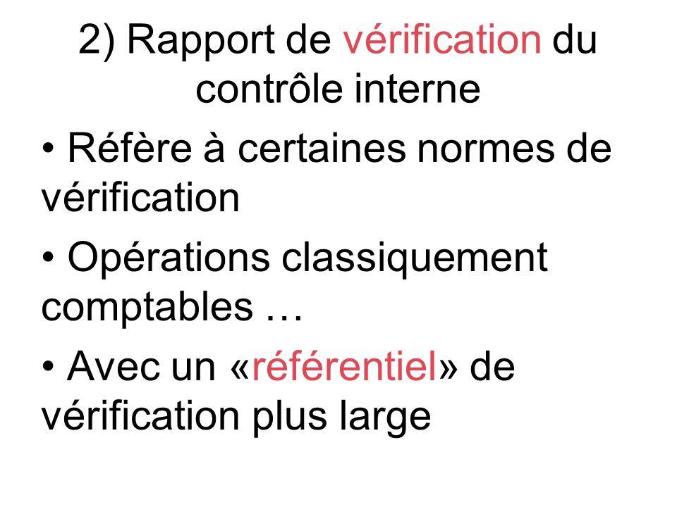 2) Rapport de vérification du contrôle interne Réfère à certaines normes de vérification Opérations classiquement comptables … Avec un «référentiel» d