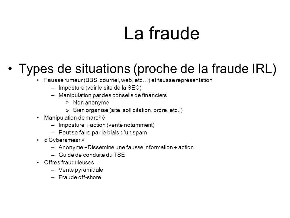 La fraude Types de situations (proche de la fraude IRL) Fausse rumeur (BBS, courriel, web, etc…) et fausse représentation –Imposture (voir le site de
