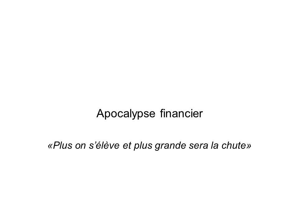 Apocalypse financier «Plus on sélève et plus grande sera la chute»
