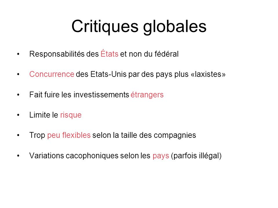 Critiques globales Responsabilités des États et non du fédéral Concurrence des Etats-Unis par des pays plus «laxistes» Fait fuire les investissements