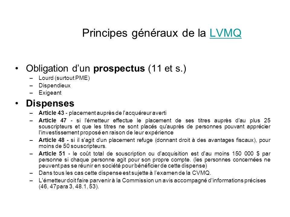 Principes généraux de la LVMQLVMQ Obligation dun prospectus (11 et s.) –Lourd (surtout PME) –Dispendieux –Exigeant Dispenses –Article 43 - placement a