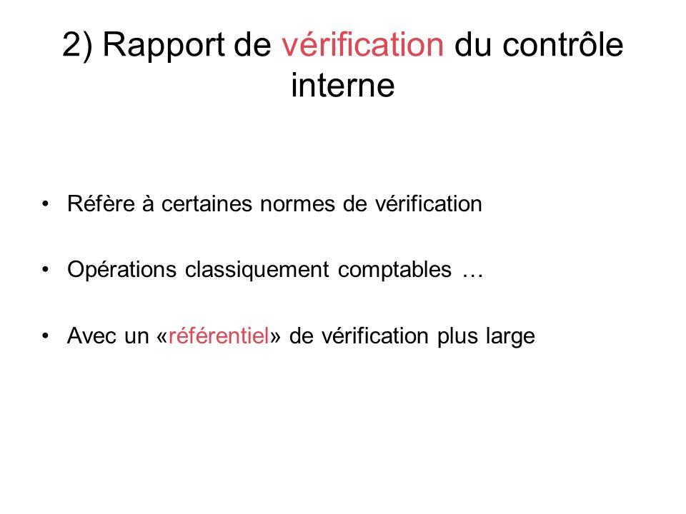 2) Rapport de vérification du contrôle interne Réfère à certaines normes de vérification Opérations classiquement comptables … Avec un «référentiel» de vérification plus large