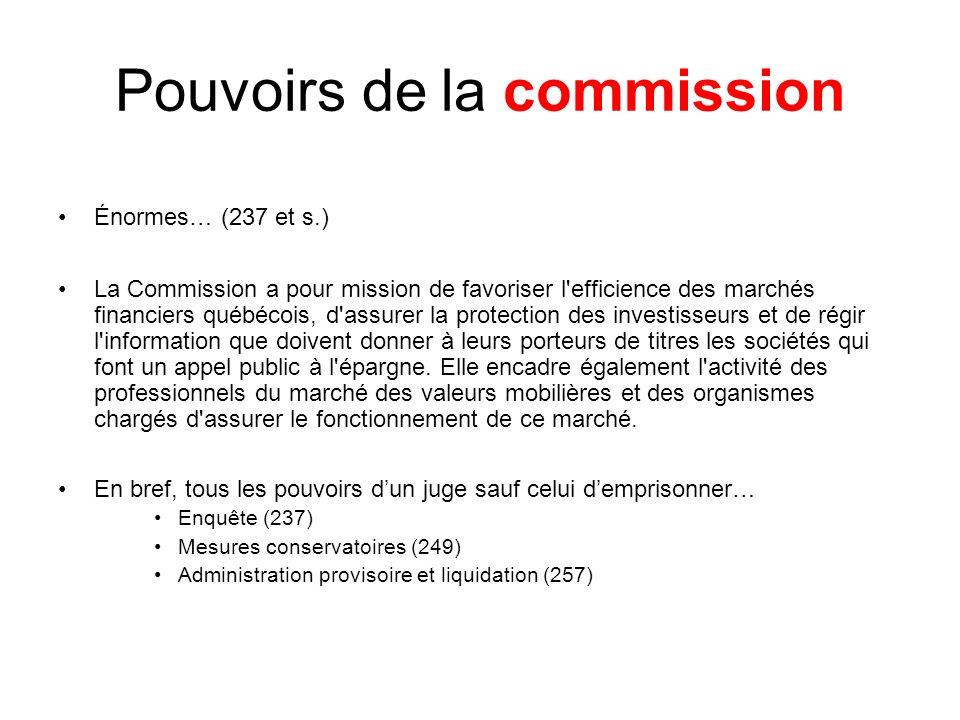Pouvoirs de la commission Énormes… (237 et s.) La Commission a pour mission de favoriser l'efficience des marchés financiers québécois, d'assurer la p