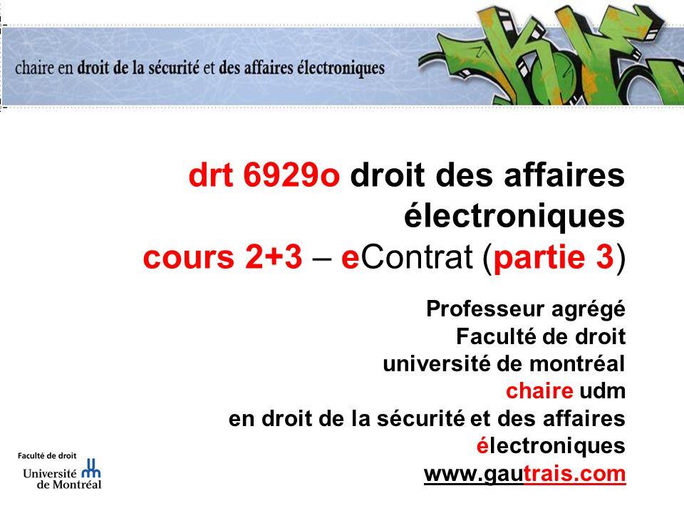 drt 6929o droit des affaires électroniques cours 2+3 – eContrat (partie 3) Professeur agrégé Faculté de droit université de montréal chaire udm en dro