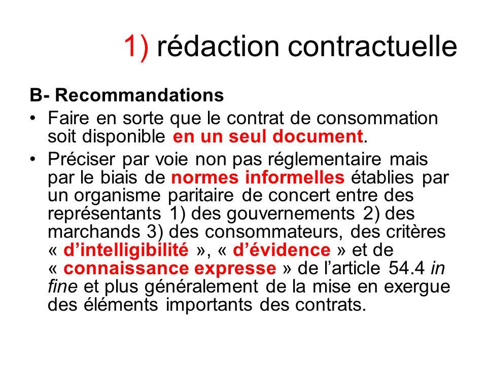 1) rédaction contractuelle B- Recommandations Faire en sorte que le contrat de consommation soit disponible en un seul document. Préciser par voie non