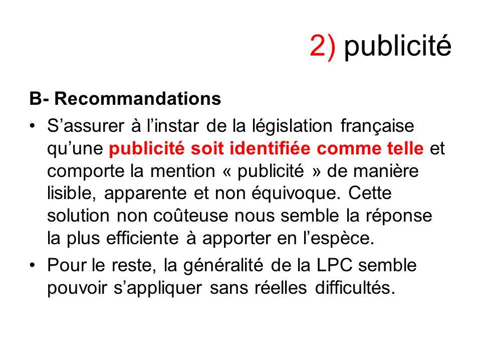 2) publicité B- Recommandations Sassurer à linstar de la législation française quune publicité soit identifiée comme telle et comporte la mention « pu