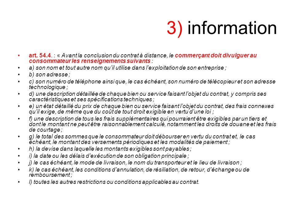 3) information art. 54.4. : « Avant la conclusion du contrat à distance, le commerçant doit divulguer au consommateur les renseignements suivants : a)