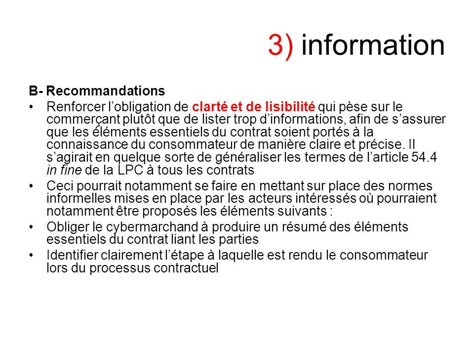 3) information B- Recommandations Renforcer lobligation de clarté et de lisibilité qui pèse sur le commerçant plutôt que de lister trop dinformations,
