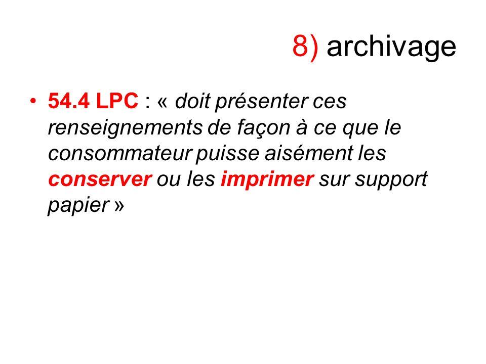 8) archivage 54.4 LPC : « doit présenter ces renseignements de façon à ce que le consommateur puisse aisément les conserver ou les imprimer sur suppor