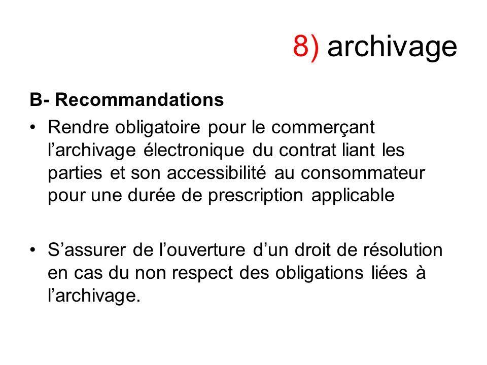 8) archivage B- Recommandations Rendre obligatoire pour le commerçant larchivage électronique du contrat liant les parties et son accessibilité au con