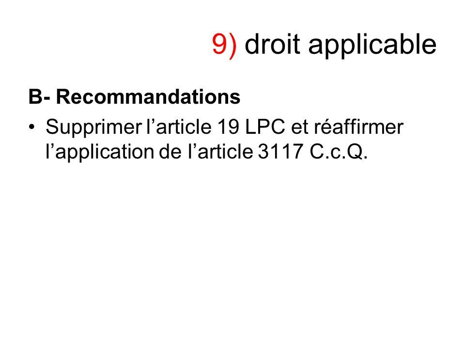 9) droit applicable B- Recommandations Supprimer larticle 19 LPC et réaffirmer lapplication de larticle 3117 C.c.Q.