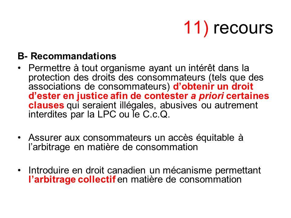 11) recours B- Recommandations Permettre à tout organisme ayant un intérêt dans la protection des droits des consommateurs (tels que des associations