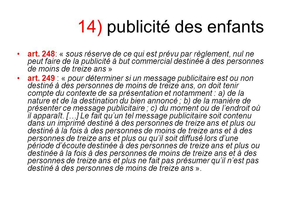 14) publicité des enfants art. 248: « sous réserve de ce qui est prévu par règlement, nul ne peut faire de la publicité à but commercial destinée à de