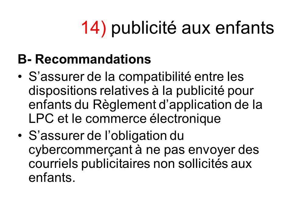 14) publicité aux enfants B- Recommandations Sassurer de la compatibilité entre les dispositions relatives à la publicité pour enfants du Règlement da