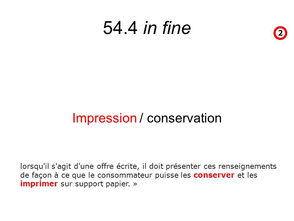 54.4 in fine Impression / conservation 2 lorsqu'il s'agit d'une offre écrite, il doit présenter ces renseignements de façon à ce que le consommateur p