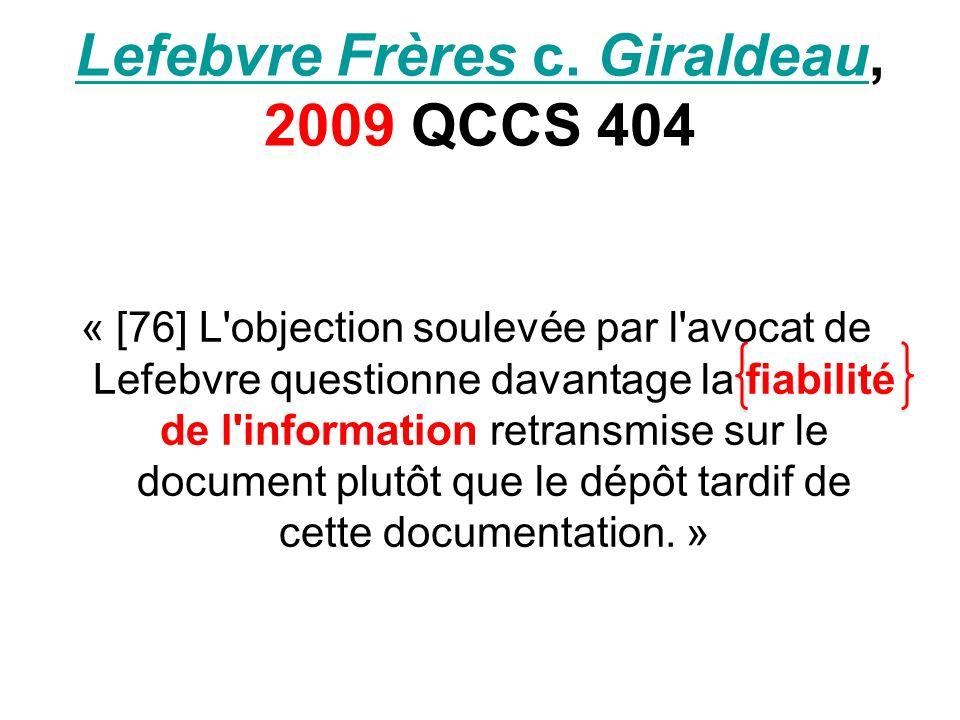 Lefebvre Frères c. GiraldeauLefebvre Frères c. Giraldeau, 2009 QCCS 404 « [76] L'objection soulevée par l'avocat de Lefebvre questionne davantage la f