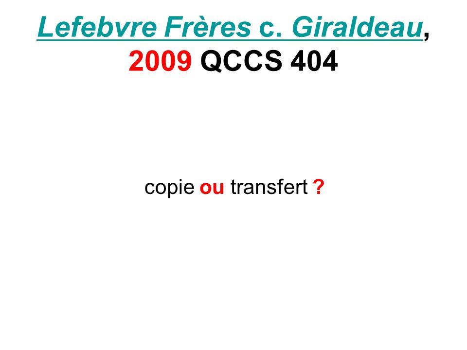 Lefebvre Frères c. GiraldeauLefebvre Frères c. Giraldeau, 2009 QCCS 404 copie ou transfert ?
