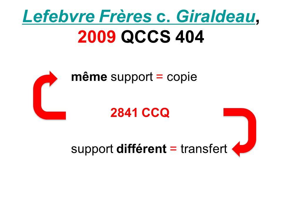 Lefebvre Frères c. GiraldeauLefebvre Frères c. Giraldeau, 2009 QCCS 404 même support = copie 2841 CCQ support différent = transfert