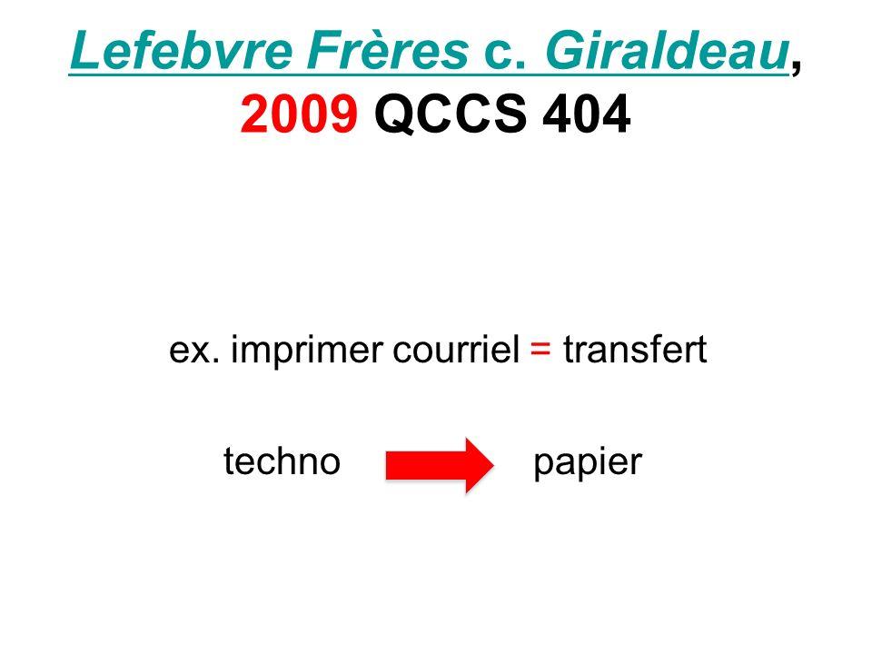 Lefebvre Frères c. GiraldeauLefebvre Frères c. Giraldeau, 2009 QCCS 404 ex. imprimer courriel = transfert techno papier