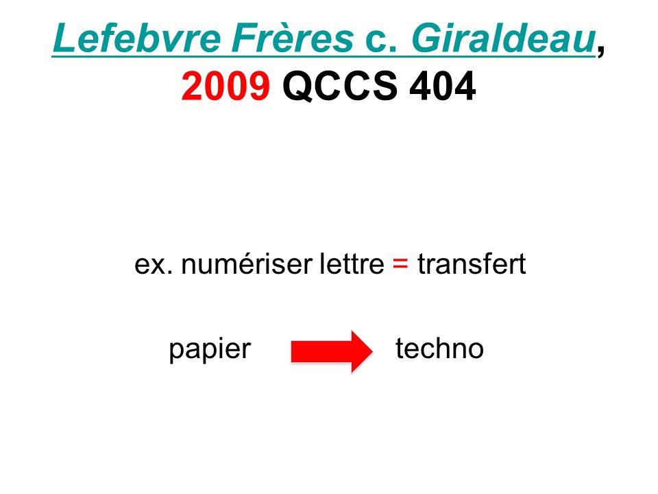 Lefebvre Frères c. GiraldeauLefebvre Frères c. Giraldeau, 2009 QCCS 404 ex. numériser lettre = transfert papier techno