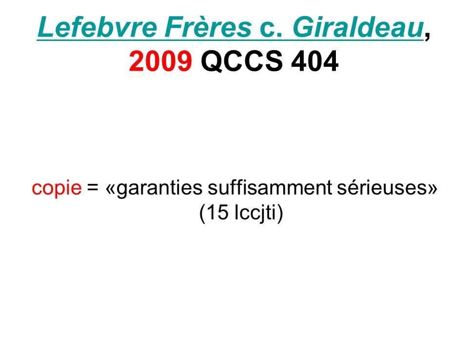 Lefebvre Frères c. GiraldeauLefebvre Frères c. Giraldeau, 2009 QCCS 404 copie = «garanties suffisamment sérieuses» (15 lccjti)