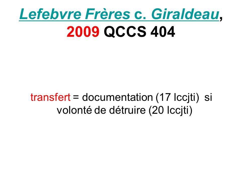 Lefebvre Frères c. GiraldeauLefebvre Frères c. Giraldeau, 2009 QCCS 404 transfert = documentation (17 lccjti) si volonté de détruire (20 lccjti)