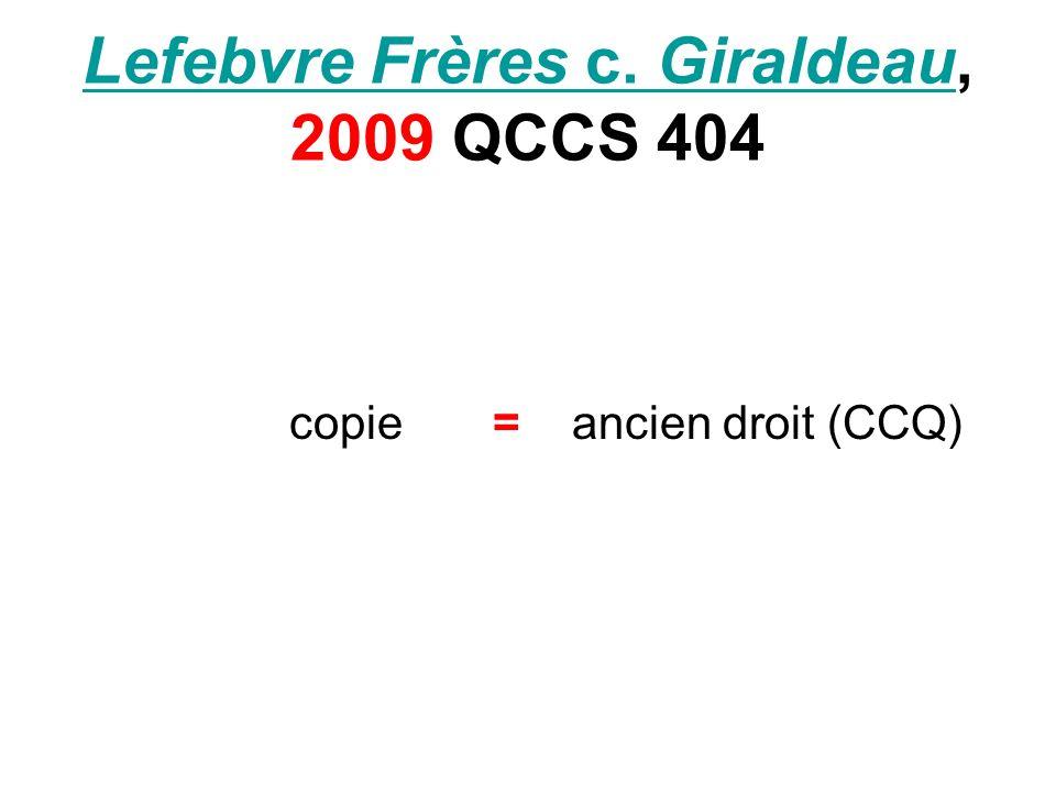 Lefebvre Frères c. GiraldeauLefebvre Frères c. Giraldeau, 2009 QCCS 404 copie = ancien droit (CCQ)