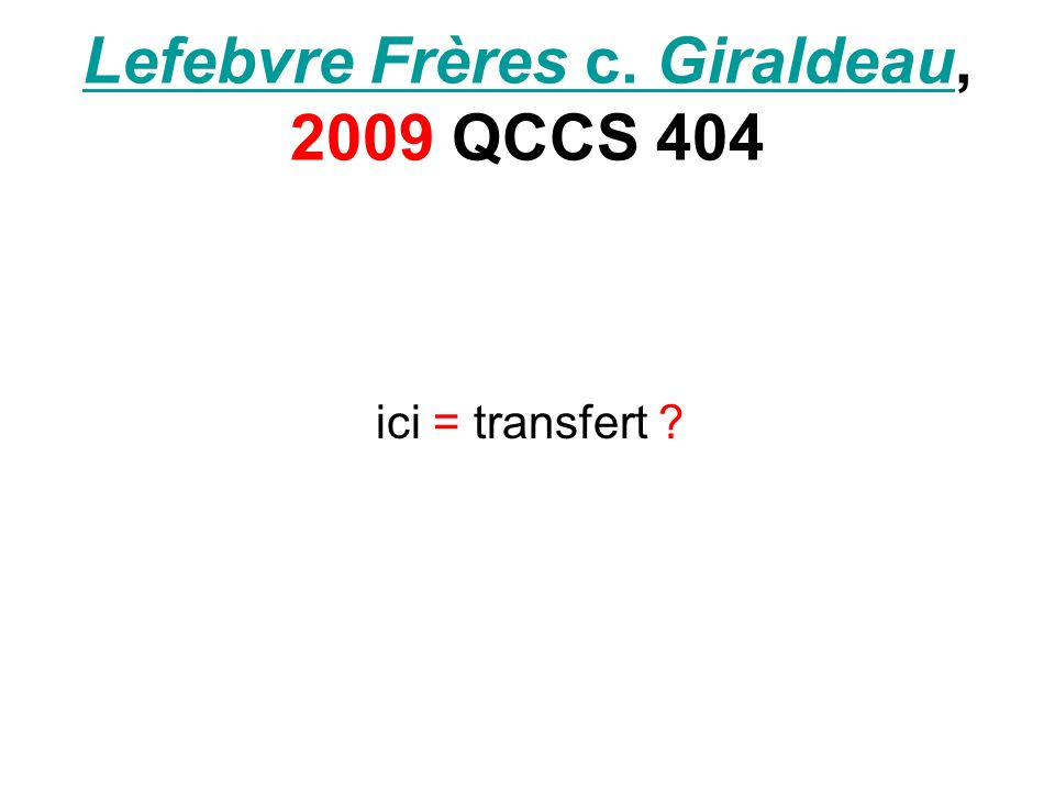 Lefebvre Frères c. GiraldeauLefebvre Frères c. Giraldeau, 2009 QCCS 404 ici = transfert ?