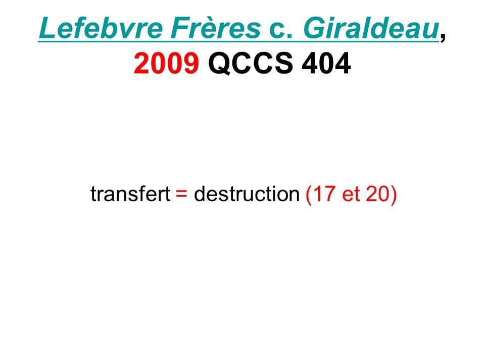 Lefebvre Frères c. GiraldeauLefebvre Frères c. Giraldeau, 2009 QCCS 404 transfert = destruction (17 et 20)
