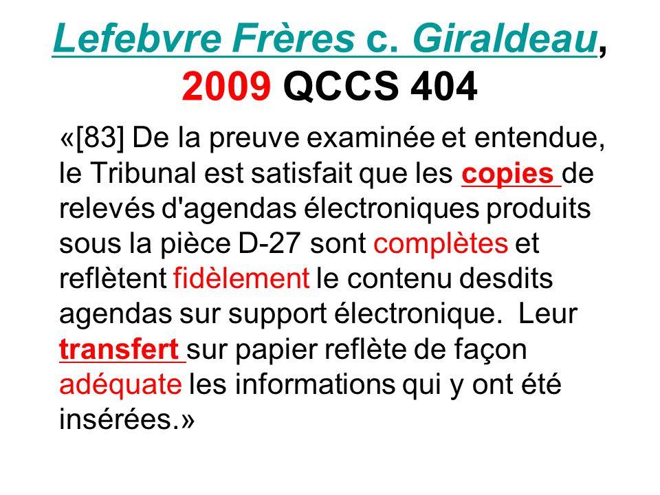 Lefebvre Frères c. GiraldeauLefebvre Frères c. Giraldeau, 2009 QCCS 404 «[83] De la preuve examinée et entendue, le Tribunal est satisfait que les cop