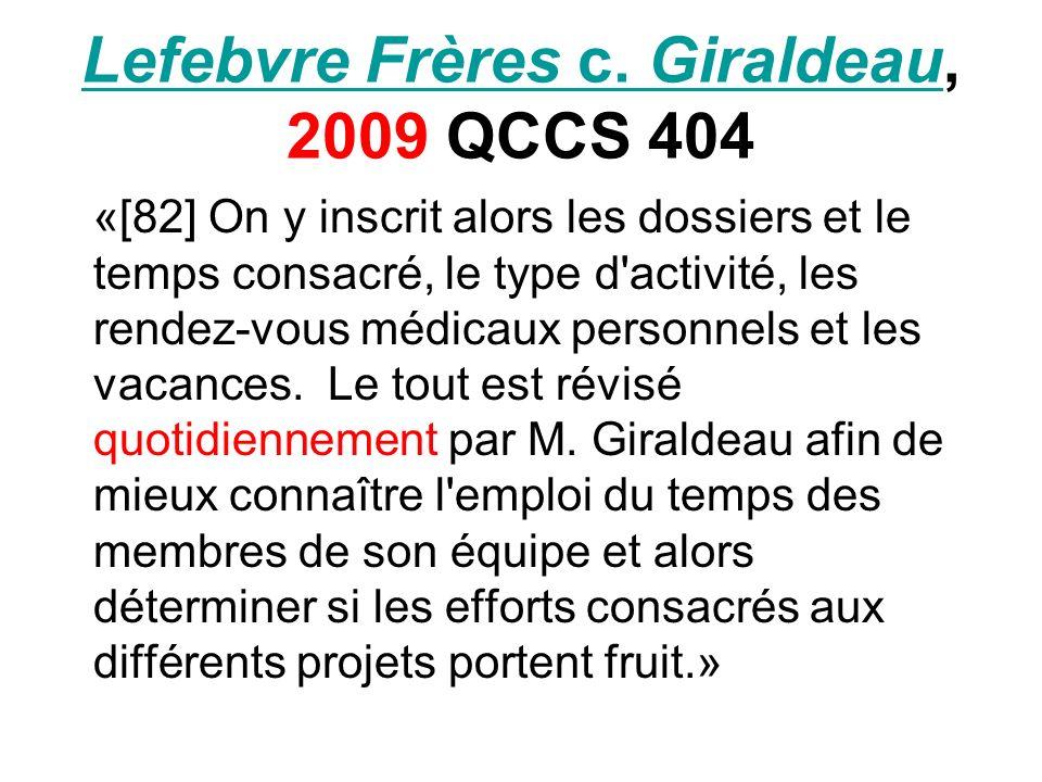 Lefebvre Frères c. GiraldeauLefebvre Frères c. Giraldeau, 2009 QCCS 404 «[82] On y inscrit alors les dossiers et le temps consacré, le type d'activité