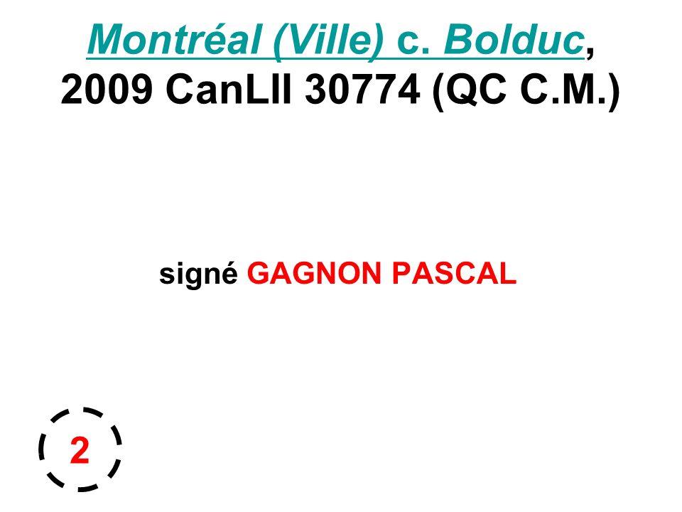Montréal (Ville) c. BolducMontréal (Ville) c. Bolduc, 2009 CanLII 30774 (QC C.M.) signé GAGNON PASCAL 2
