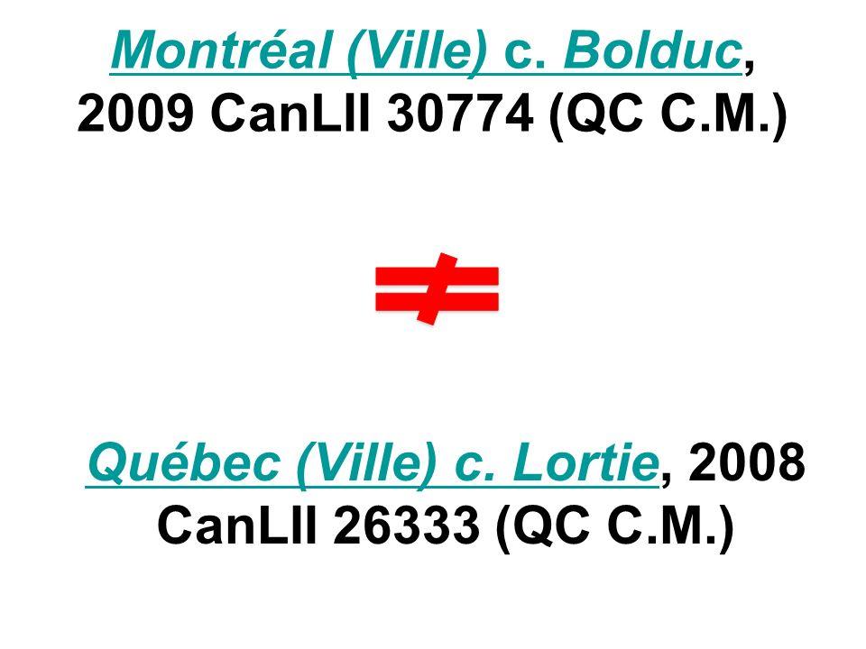Montréal (Ville) c. BolducMontréal (Ville) c. Bolduc, 2009 CanLII 30774 (QC C.M.) Québec (Ville) c. LortieQuébec (Ville) c. Lortie, 2008 CanLII 26333