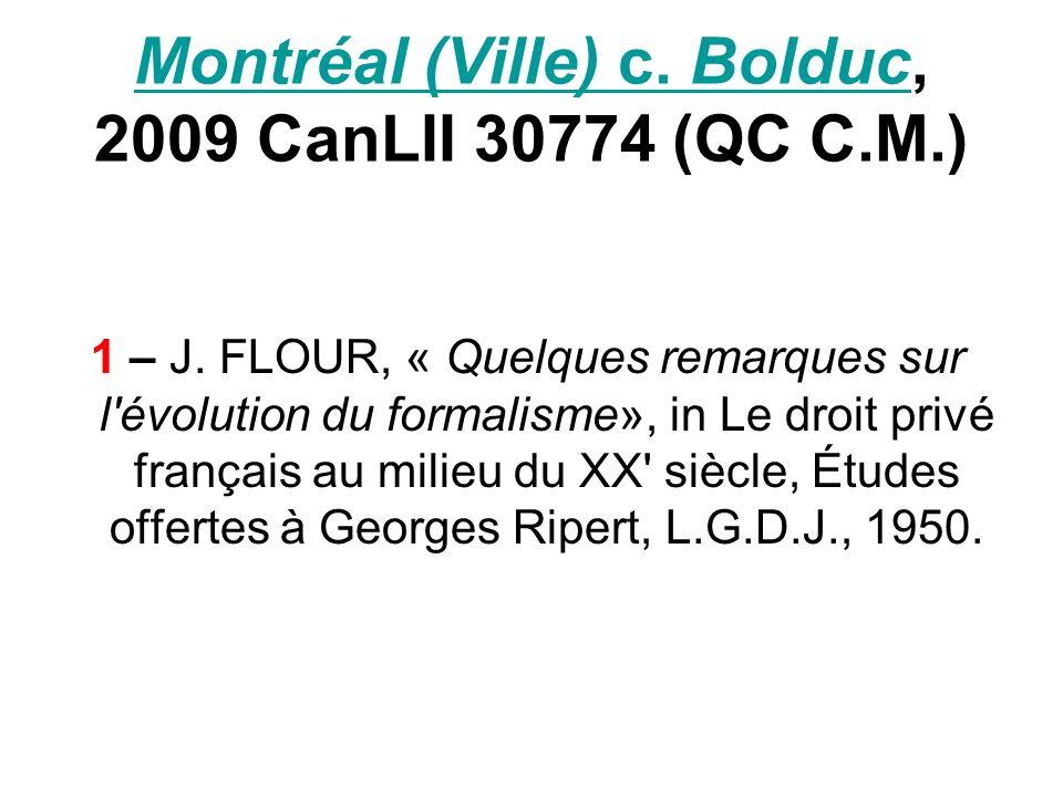 Montréal (Ville) c. BolducMontréal (Ville) c. Bolduc, 2009 CanLII 30774 (QC C.M.) 1 – J. FLOUR, « Quelques remarques sur l'évolution du formalisme», i