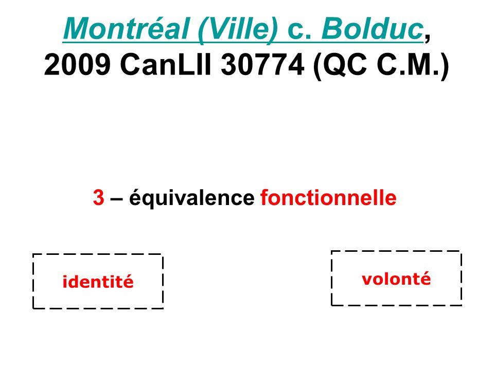 Montréal (Ville) c. BolducMontréal (Ville) c. Bolduc, 2009 CanLII 30774 (QC C.M.) 3 – équivalence fonctionnelle volonté identité