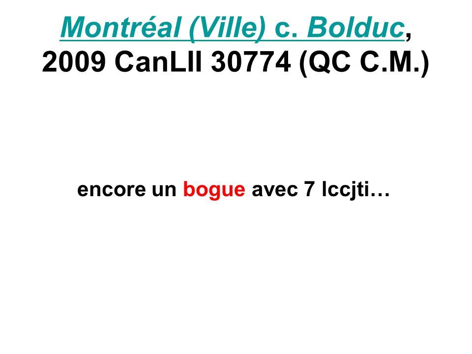 Montréal (Ville) c. BolducMontréal (Ville) c. Bolduc, 2009 CanLII 30774 (QC C.M.) encore un bogue avec 7 lccjti…