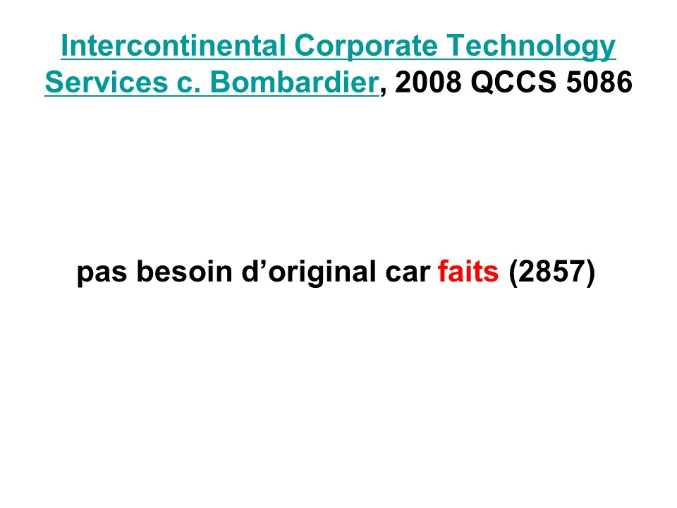 Intercontinental Corporate Technology Services c. BombardierIntercontinental Corporate Technology Services c. Bombardier, 2008 QCCS 5086 pas besoin do
