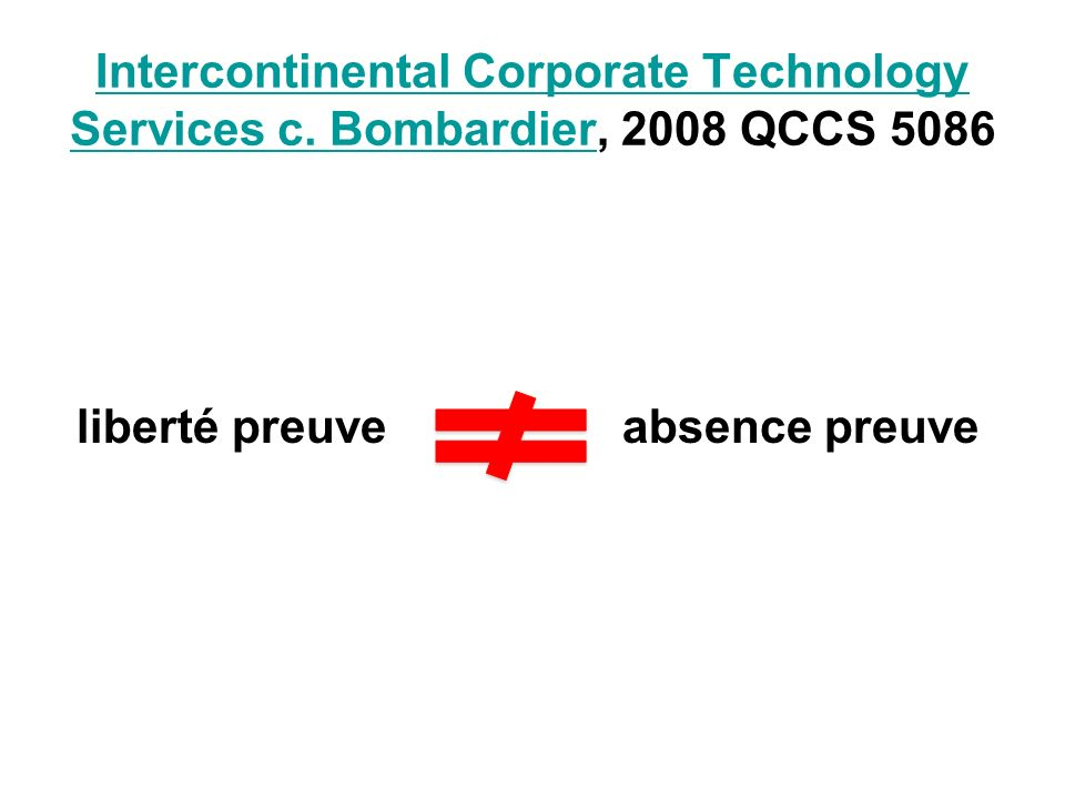 Intercontinental Corporate Technology Services c. BombardierIntercontinental Corporate Technology Services c. Bombardier, 2008 QCCS 5086 liberté preuv