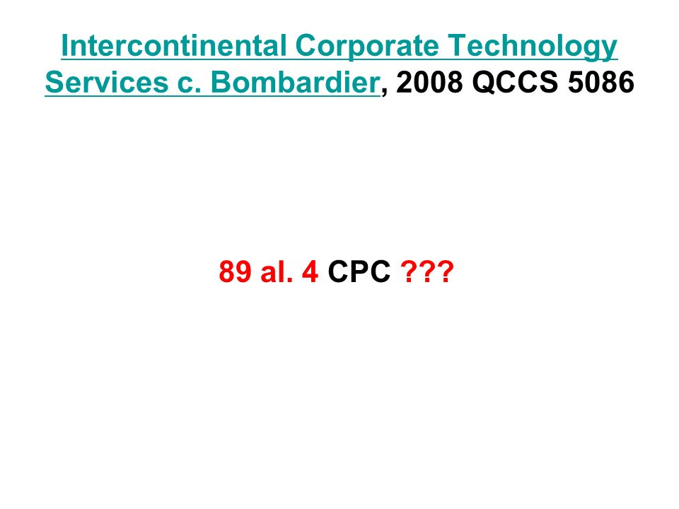Intercontinental Corporate Technology Services c. BombardierIntercontinental Corporate Technology Services c. Bombardier, 2008 QCCS 5086 89 al. 4 CPC