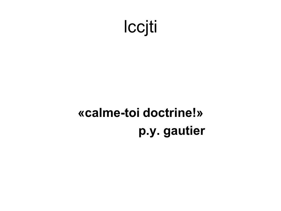 lccjti «calme-toi doctrine!» p.y. gautier