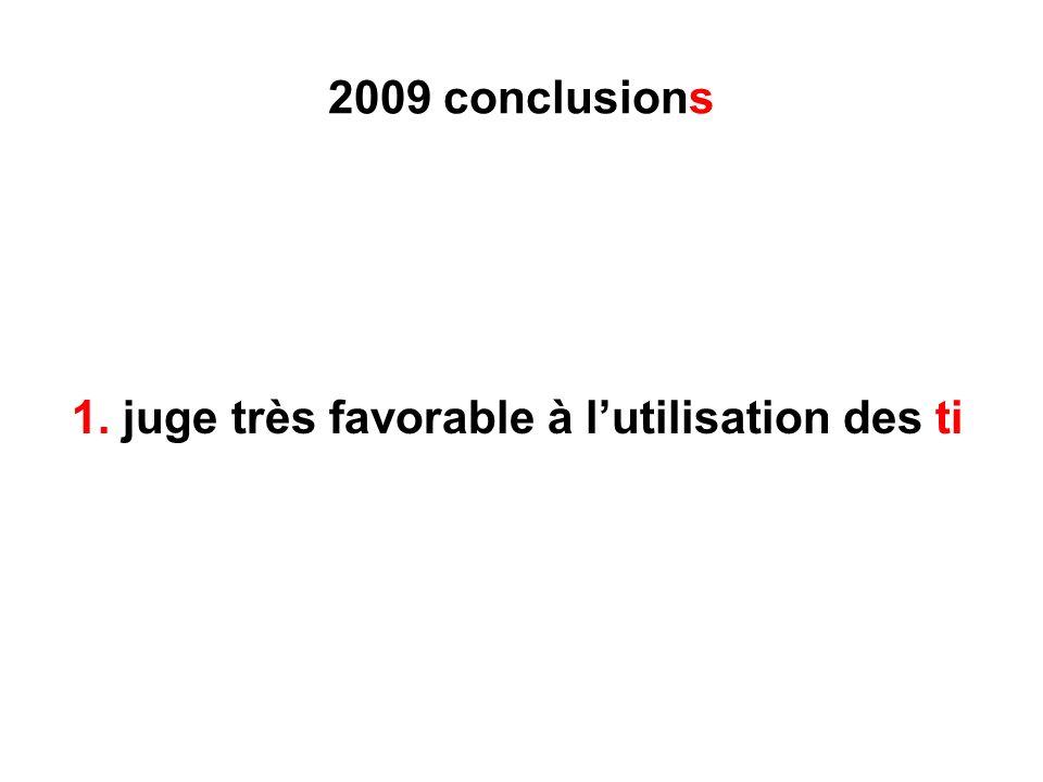 2009 conclusions 1. juge très favorable à lutilisation des ti