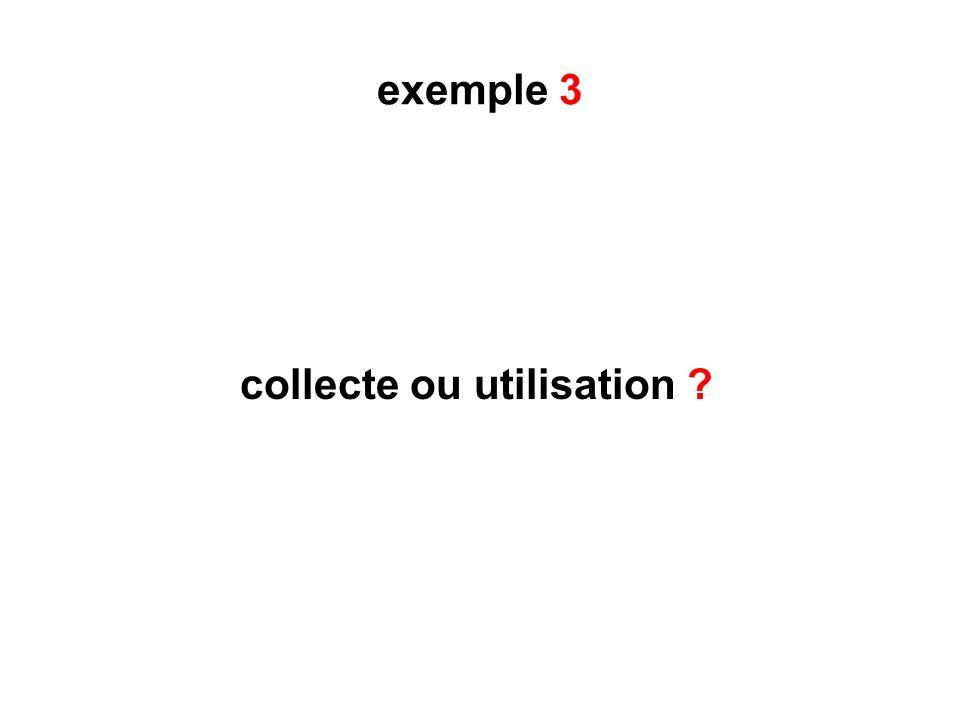 exemple 3 collecte ou utilisation ?