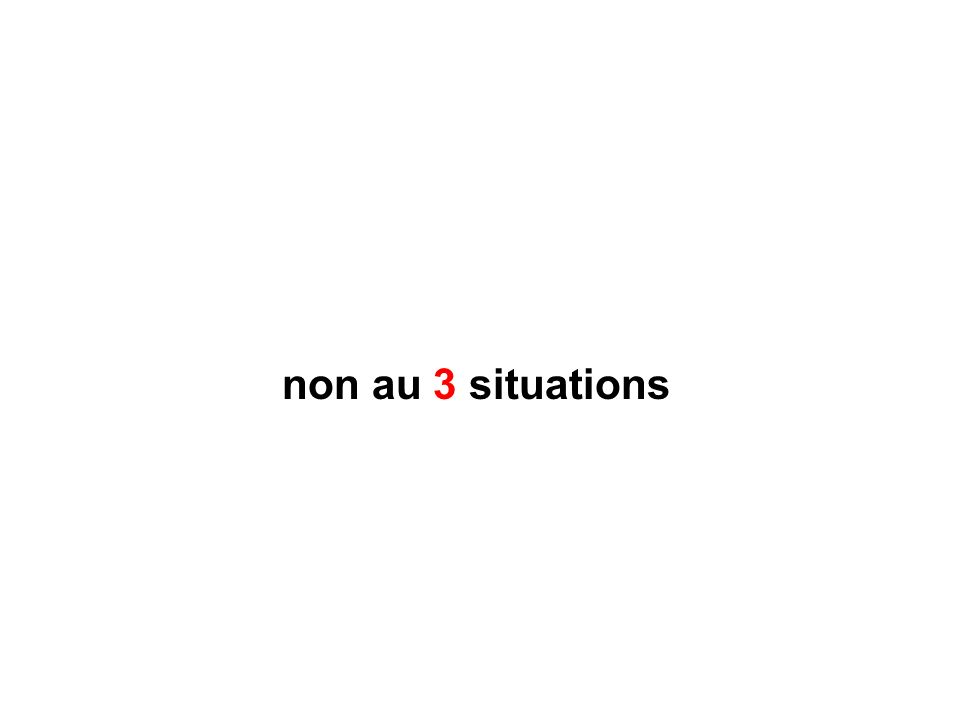 non au 3 situations