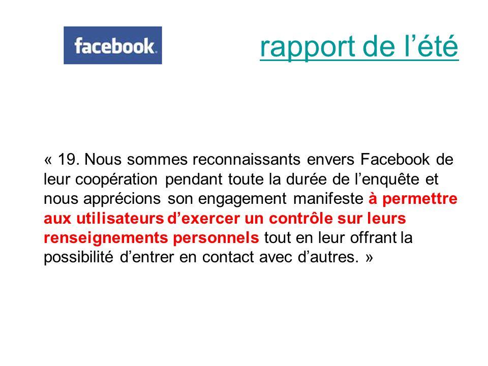 « 19. Nous sommes reconnaissants envers Facebook de leur coopération pendant toute la durée de lenquête et nous apprécions son engagement manifeste à