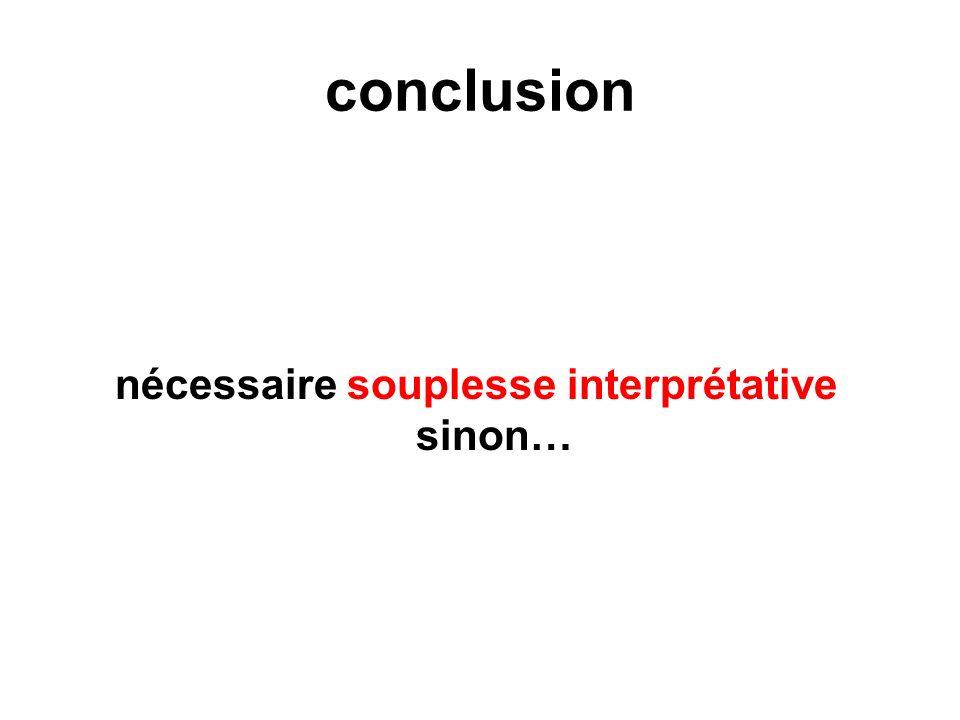 conclusion nécessaire souplesse interprétative sinon…